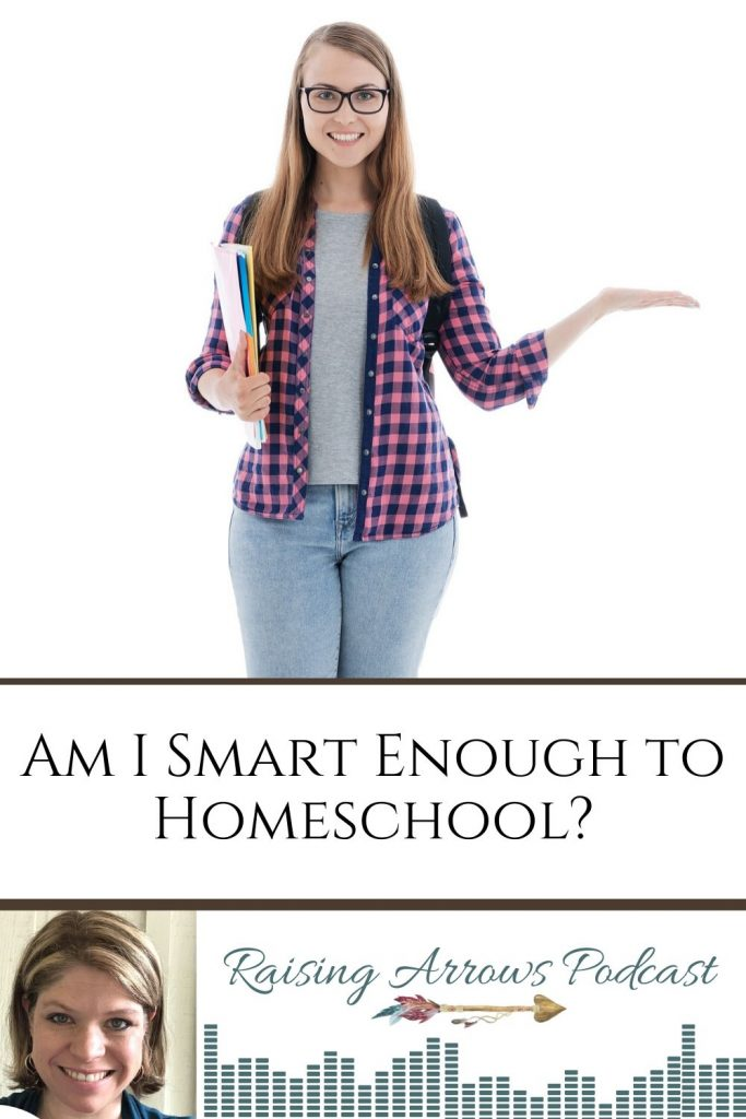 I don't have a teaching degree. Can I homeschool? I didn't get good grades in school. Can I homeschool? This podcast helps you see you ARE smart enough to homeschool!