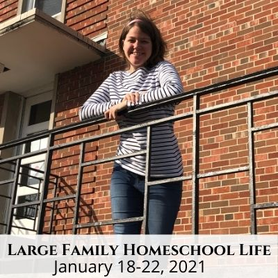 Large Family Homeschool Life – 1/18/21 – 1/22/21